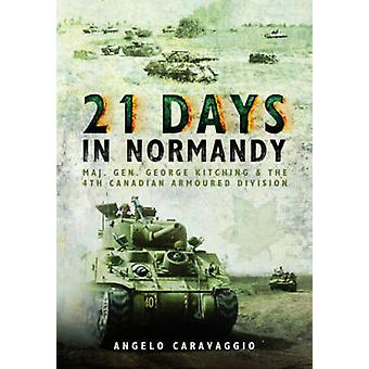 Vingt et un jours en Normandie - le major général George Kitching et le 4e Can