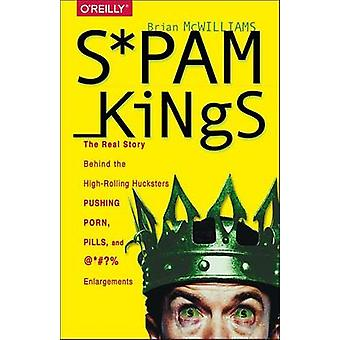 Spam Kings - The Real Story Behind the High-Rolling Hucksters Pushing