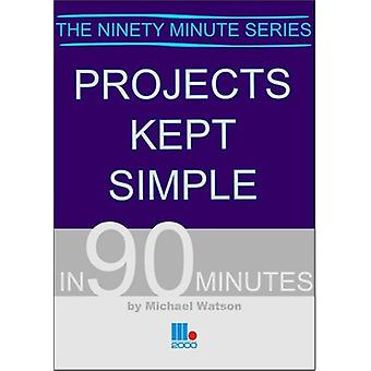 Projects Kept Simple in 90 Minutes by Michael Watson - 9781852526122