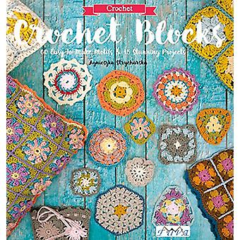 Crochet Blocks - 60 Easy-to-Make Motifs & 15 Stunning Projects by Agni