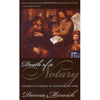 Death of a Notary - Conquest and Change in Colonial New York by Donna