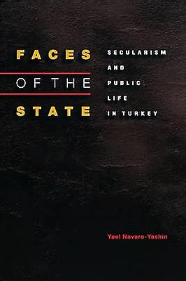 Faces of the State - Secularism and Public Life in Turkey by Yael Nava