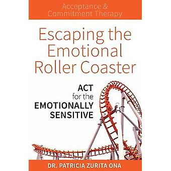 Escaping The Emotional Roller Coaster - ACT for the emotionally sensit