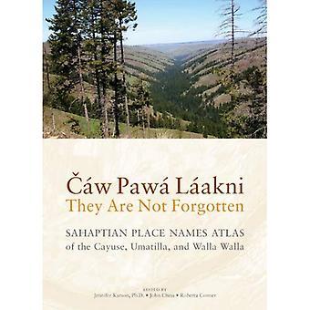 Caw Pawa Laakni, They are Not Forgotten: Sahaptian Place Names Atlas of the Cayuse, Umatilla, and Walla Walla