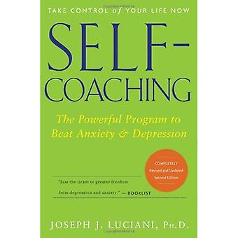 SelfCoaching: The Powerful Program to Beat Anxiety and Depression: How to Heal Anxiety and Depression