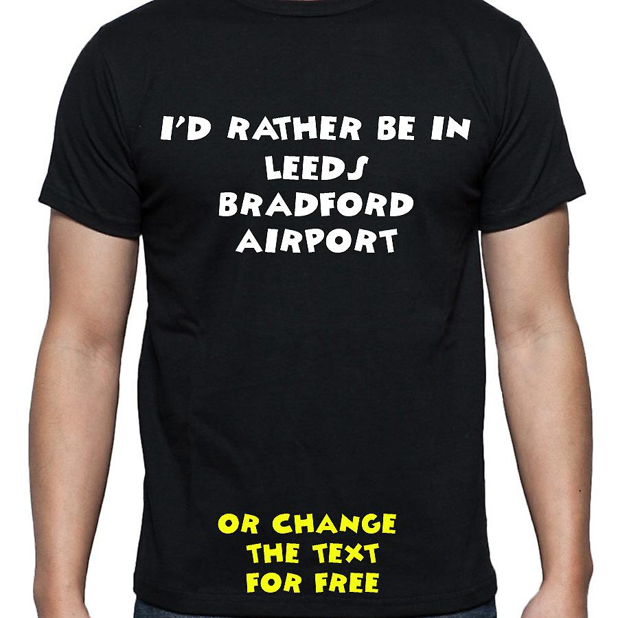 I'd Rather Be In Leeds bradford airport Black Hand Printed T shirt