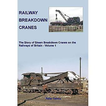 Railway Breakdown Cranes: Volume 1: