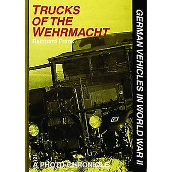 Trucks of the Wehrmacht - A Photo Chronicle by Reinhard Frank - 978088