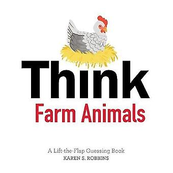 Think Farm Animals: A Lift-The-Flap Guessing Book [Board book]