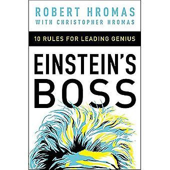 Einsteins Boss: 10 Regeln für führende Genie