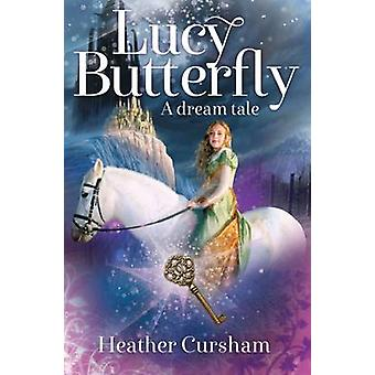 Lucy Butterfly - A Dream Tale by Heather Cursham - 9781909728370 Book