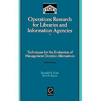 Operations Research for Libraries and Information Agencies Techniques for the Evaluation of Management Decision Alternatives by Kraft & Donald H.