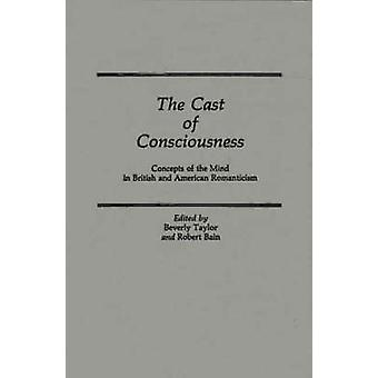 The Cast of Consciousness Concepts of the Mind in British and American Romanticism by Bain & Michael A.