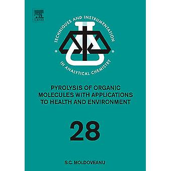 Pyrolysis of Organic Molecules with Applications to Health and Environmental Issues by Moldoveanu & Serban C.