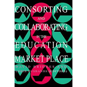 Consorting and Collaborating in the Education Market Place by Bridges & David