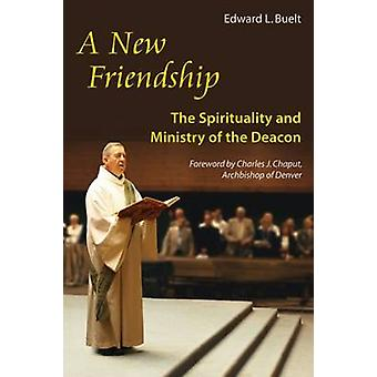 New Friendship The Spirituality and Ministry of the Deacon by Buelt & Edward