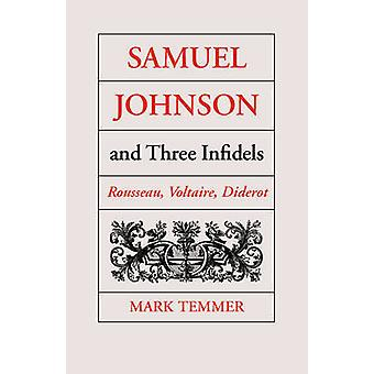 Samuel Johnson and Three Infidels Rousseau Voltaire Diderot by Temmer & Mark J.