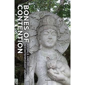 Bones of Contention Animals and Religion in Contemporary Japan by Ambros & Barbara R.