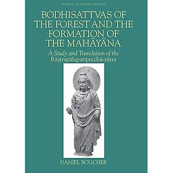 Bodhisattvas of Forest and The Formation of Mahayana by Boucher & Daniel