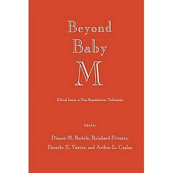 Beyond Baby M  Ethical Issues in New Reproductive Techniques by Bartels & Dianne M.