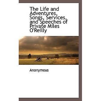 Liv och äventyr låtar tjänster och anföranden av privata Miles OReilly av anonym &.