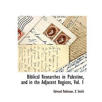 Bibelske forsker i Palæstina og i tilstødende regioner Vol. 1 af Robinson & Edward