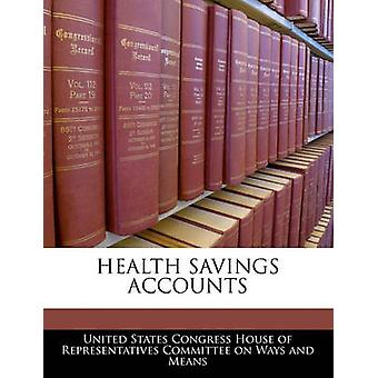 Health Savings Accounts by United States Congress House of Represen