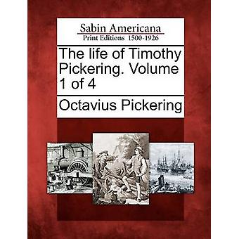 The life of Timothy Pickering. Volume 1 of 4 by Pickering & Octavius