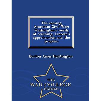 Le parole di American Civil War Washingtons venente di avvertimento apprensione Lincolns e prophec serie di War College di Huntington & Burton Ames