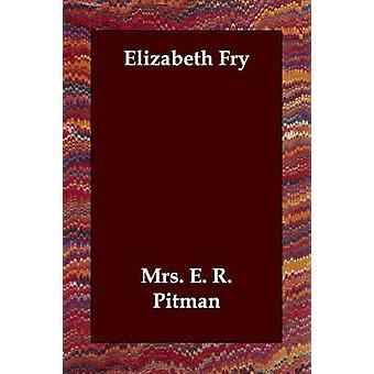 Elizabeth Fry jäseneltä Pitman & rouva E. R.
