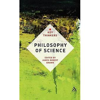 Philosophy of Science The Key Thinkers by Brown & James Robert