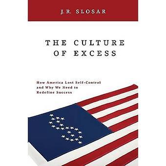 Kultur der überschüssige wie Amerika verloren SelfControl und warum müssen wir neu definieren Erfolg durch Slosar & j.r.