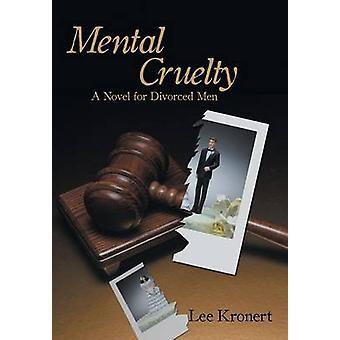 Mental Cruelty A Novel for Divorced Men by Kronert & Lee