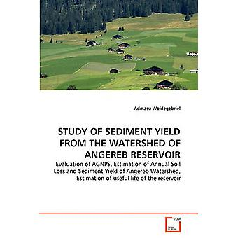 STUDY OF SEDIMENT YIELD FROM THE WATERSHED OF ANGEREB RESERVOIR by Woldegebriel & Admasu