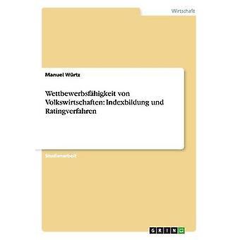 Wettbewerbsfhigkeit von Volkswirtschaften Indexbildung und Ratingverfahren by Wrtz & Manuel