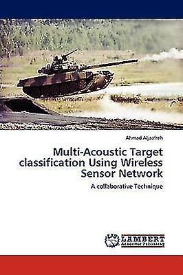 MultiAcoustic Target classification Using Wireless Sensor Network by Aljaafreh & Ahmad