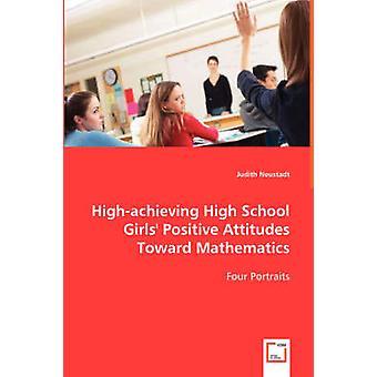 Highachieving High School Girls Positive Attitudes Toward Mathematics by Neustadt & Judith