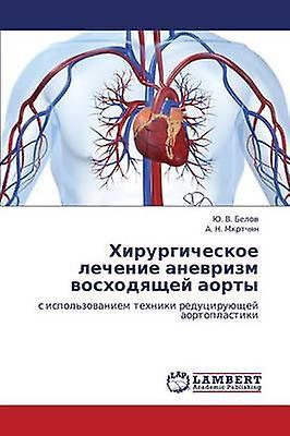 Khirurgicheskoe Lechenie Anevrizm Voskhodyashchey Aorty by Belov Yu V.