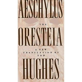 The Oresteia of Aeschylus - A New Translation by Ted Hughes Book