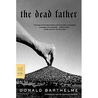 The Dead Father by Donald Barthelme - Donald Antrim - 9780374529253 B