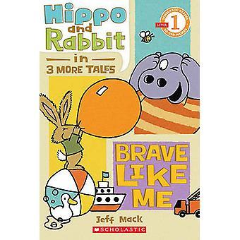 Scholastic Reader Level 1 - Hippo & Rabbit in Brave Like Me (3 More Ta