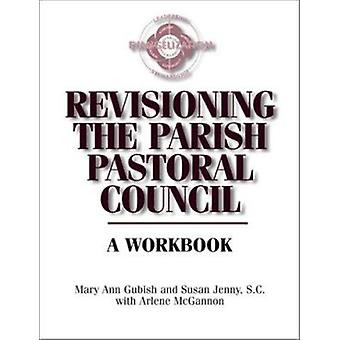 Revisioning the Parish Pastoral Council by Mary Ann Gubish - 97808091