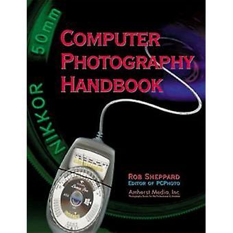 Computer Photography Handbook by Rob Sheppard - 9780936262642 Book