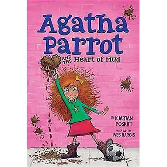 Agatha Parrot and the Heart of Mud by Kjartan Poskitt - 9781328742124