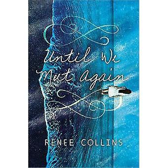 Until We Meet Again by Renee Collins - 9781492621164 Book