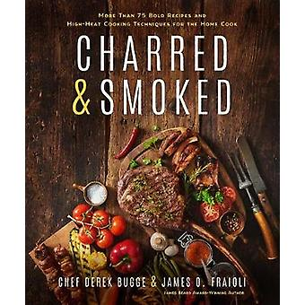 Charred & Smoked - More Than 75 Bold Recipes and Cooking Technique