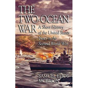 The Two-ocean War - A Short History of the United States Navy in the S