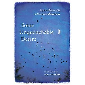 Some Unquenchable Desire - Sanskrit Poems of the Buddhist Hermit Bhart