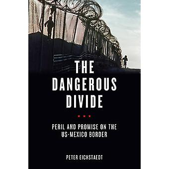 The Dangerous Divide - Peril and Promise on the US-Mexico Border by Pe