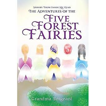 The Adventures of the Five Forest Fairies - Stories from Inside my Hea